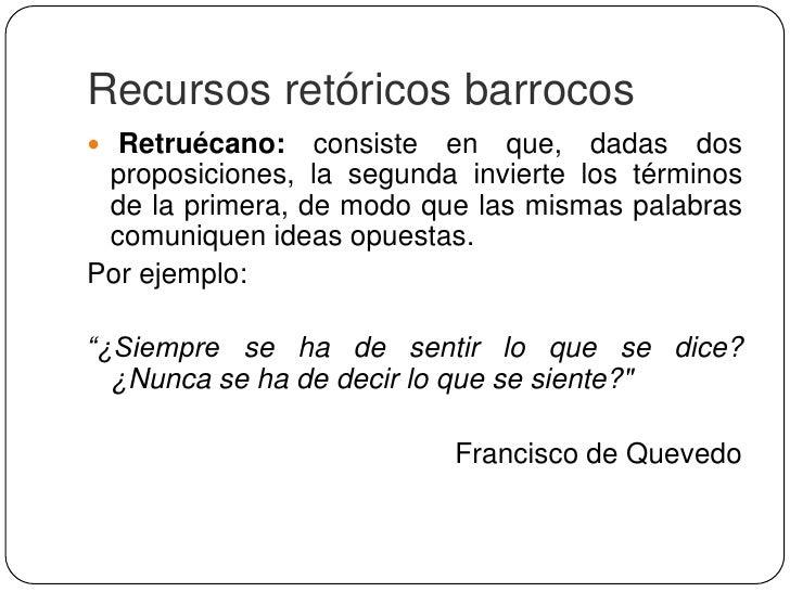 Recursos retóricos barrocos Perífrasis: consiste en utilizar más palabras de las necesarias para expresar una idea o conc...