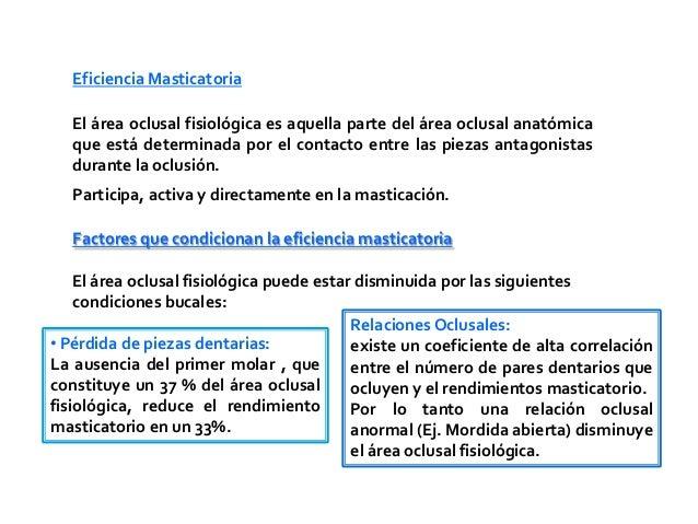 Eficiencia Masticatoria   El área oclusal fisiológica es aquella parte del área oclusal anatómica   que está determinada p...