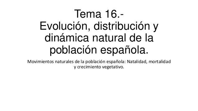 Tema 16.- Evolución, distribución y dinámica natural de la población española. Movimientos naturales de la población españ...