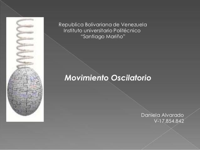"Republica Bolivariana de Venezuela  Instituto universitario Politécnico          ""Santiago Mariño""  Movimiento Oscilatorio..."