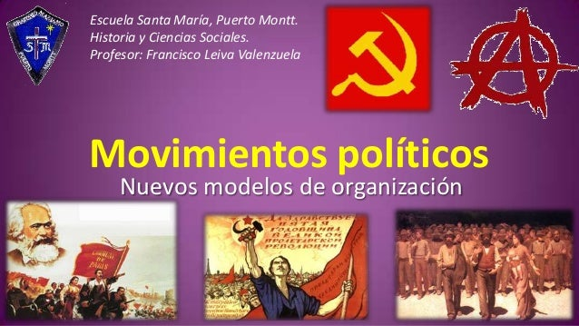 Escuela Santa María, Puerto Montt. Historia y Ciencias Sociales. Profesor: Francisco Leiva Valenzuela  Movimientos polític...