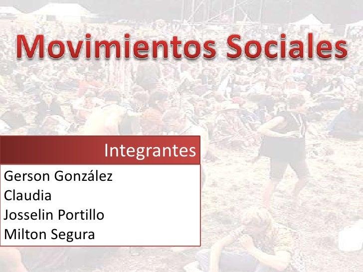 Movimientos Sociales<br />Integrantes<br />Gerson González<br />Claudia<br />Josselin Portillo<br />Milton Segura<br />
