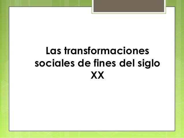 Las transformaciones sociales de fines del siglo XX