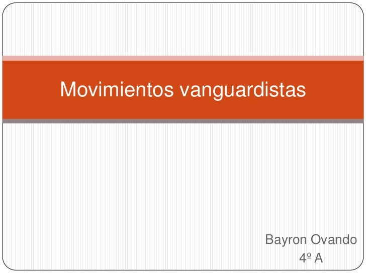 Bayron Ovando<br />4º A<br />Movimientos vanguardistas<br />