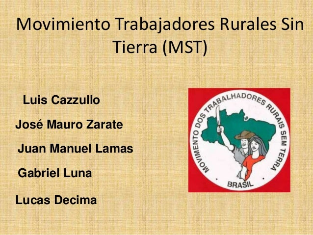 Movimiento Trabajadores Rurales Sin          Tierra (MST) Luis CazzulloJosé Mauro ZarateJuan Manuel LamasGabriel LunaLucas...