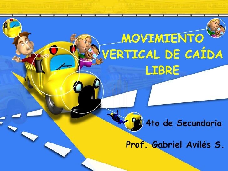MOVIMIENTO VERTICAL DE CAÍDA LIBRE 4to de Secundaria Prof. Gabriel Avilés S.
