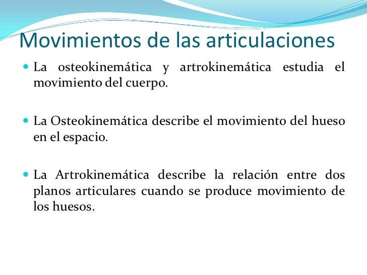 Movimientos de las articulaciones La osteokinemática y artrokinemática estudia el movimiento del cuerpo. La Osteokinemát...