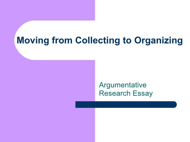 Moving from Collecting to Organizing Argumentative Research Essay