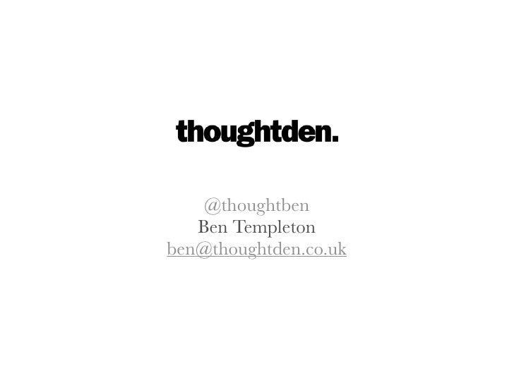 @thoughtben   Ben Templetonben@thoughtden.co.uk