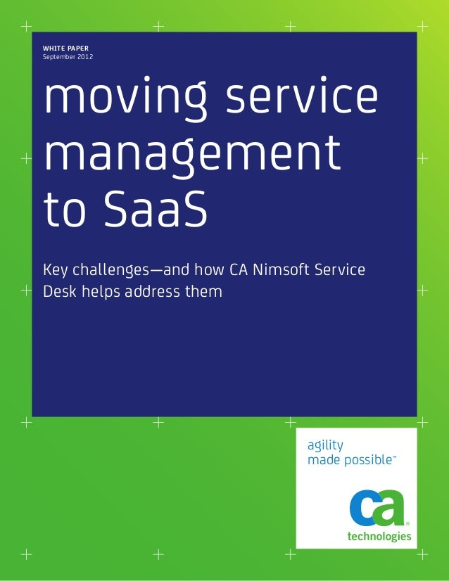 WHITE PAPER September 2012  moving service management to SaaS Key challenges—and how CA Nimsoft Service Desk helps address...