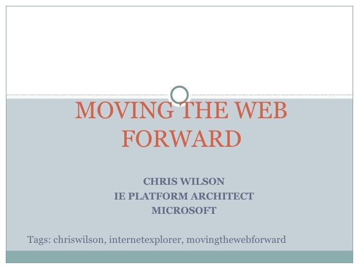 <ul><li>CHRIS WILSON </li></ul><ul><li>IE PLATFORM ARCHITECT </li></ul><ul><li>MICROSOFT </li></ul><ul><ul><li>Tags: chris...