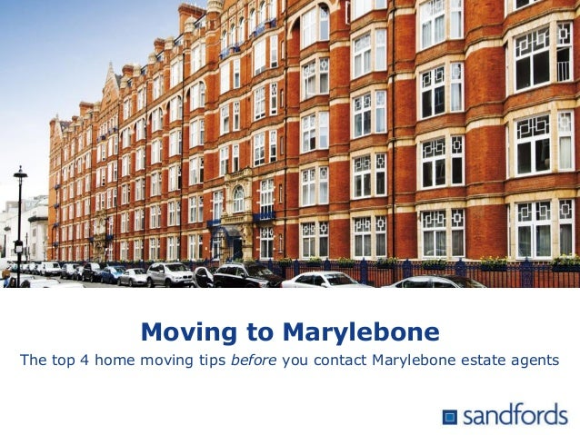 Moving to Marylebone The top 4 home moving tips before you contact Marylebone estate agents