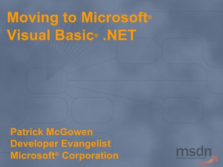 Moving to Microsoft ®  Visual Basic ®  .NET Patrick McGowen Developer Evangelist Microsoft ®  Corporation