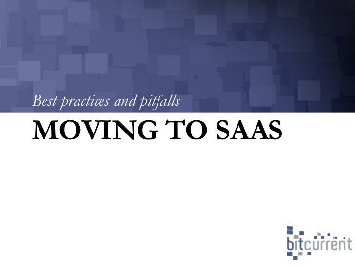MOVING TO SAAS <ul><li>Best practices and pitfalls </li></ul>