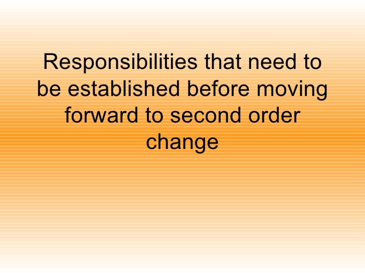 Responsibilities that need to be established before moving forward to second order change