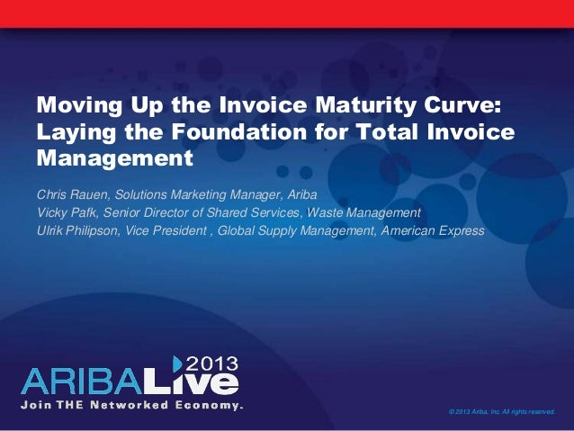 Moving Up the Invoice Maturity Curve:Laying the Foundation for Total InvoiceManagementChris Rauen, Solutions Marketing Man...