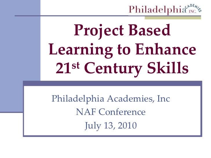 Project Based Learning to Enhance 21st Century Skills<br />Philadelphia Academies, Inc<br />NAF Conference<br />July 13, 2...