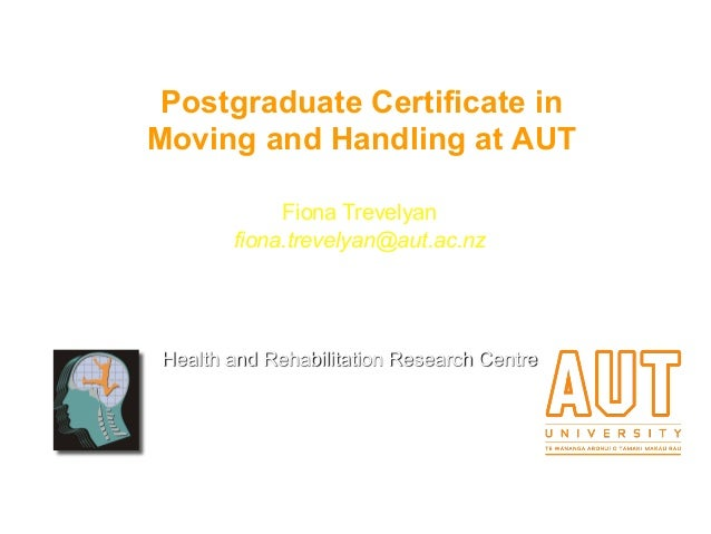 Postgraduate Certificate in Moving and Handling at AUT Health and Rehabilitation Research Centre Auckland University of Te...