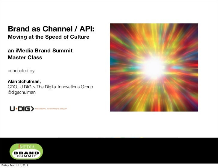Brand as Channel / API:     Moving at the Speed of Culture     an iMedia Brand Summit     Master Class     conducted by:  ...