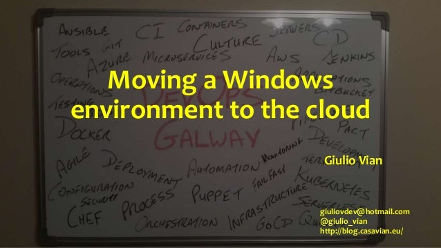 Moving a Windows environment to the cloud Giulio Vian giuliovdev@hotmail.com @giulio_vian http://blog.casavian.eu/