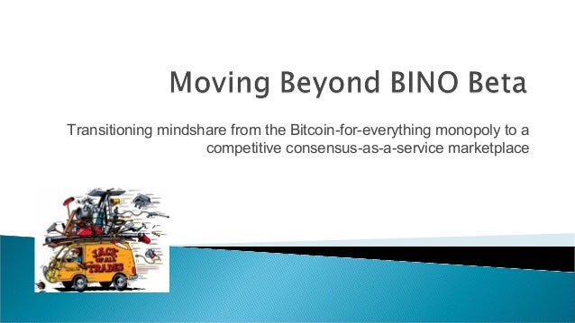 Transitioning mindshare from the Bitcoin-for-everything monopoly to a  competitive consensus-as-a-service marketplace
