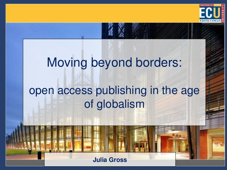 Moving beyond borders:open access publishing in the age          of globalism            Julia Gross