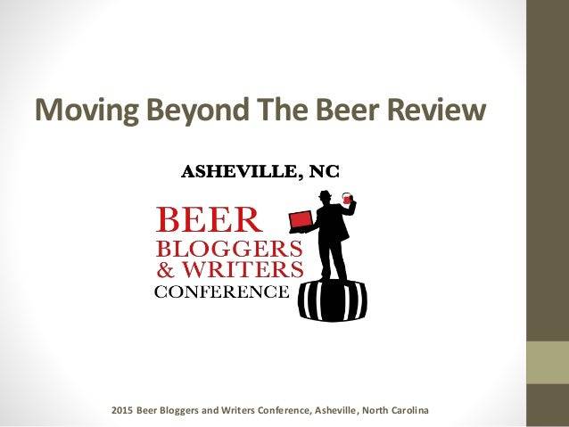 Moving Beyond The Beer Review 2015 Beer Bloggers and Writers Conference, Asheville, North Carolina