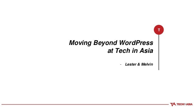 Moving Beyond WordPress at Tech in Asia - Lester & Melvin T