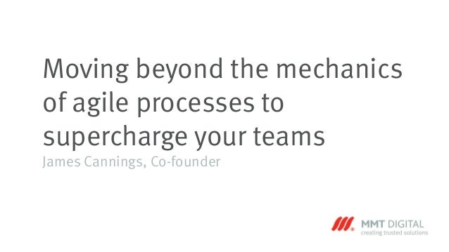 Moving beyond the mechanics of agile processes to supercharge your teams James Cannings, Co-founder