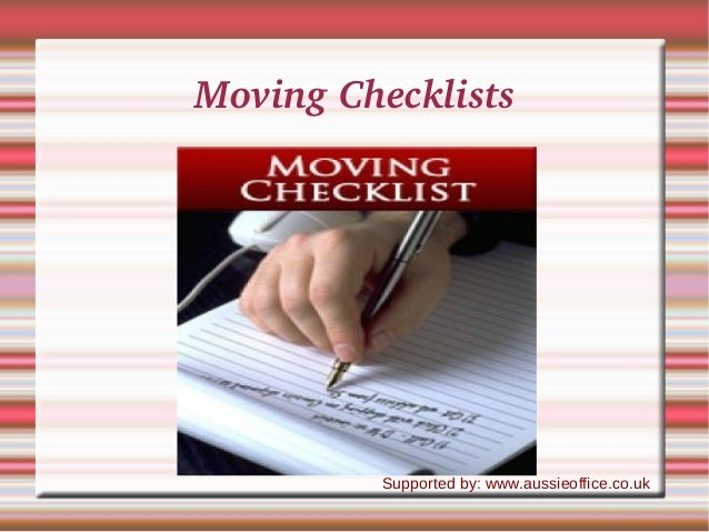 Moving Checklists Supported by: www.aussieoffice.co.uk