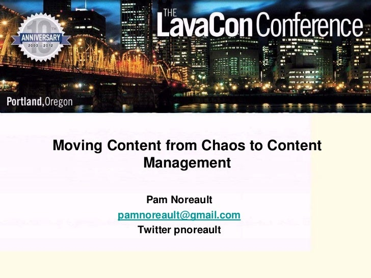Moving Content from Chaos to Content           Management            Pam Noreault        pamnoreault@gmail.com           T...