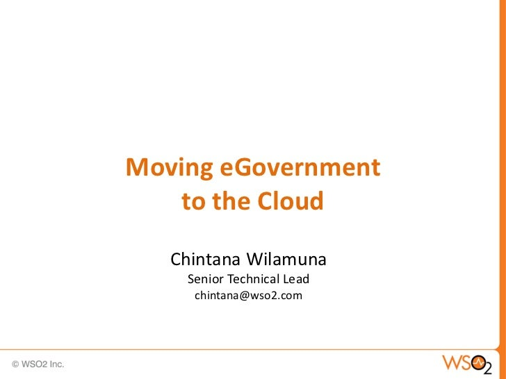 Moving eGovernment   to the Cloud   Chintana Wilamuna    Senior Technical Lead     chintana@wso2.com
