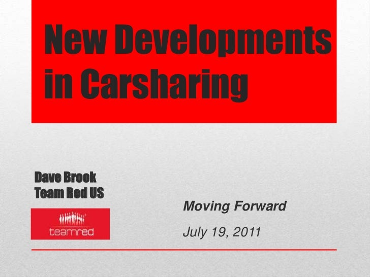 New Developments in Carsharing <br />Dave Brook<br />Team Red USMoving Forward Conference July 19, 2011<br />