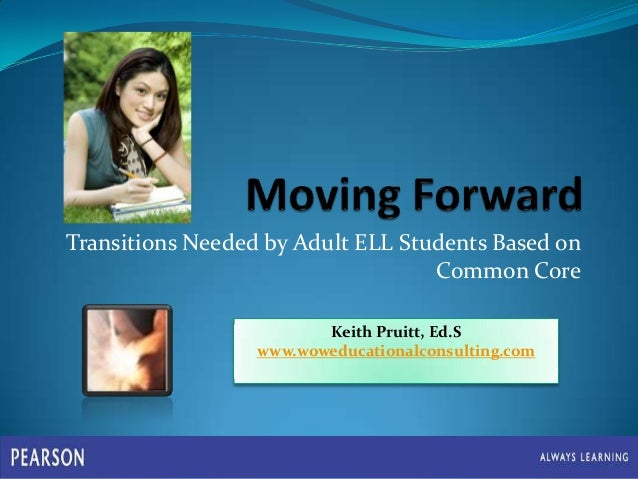 Transitions Needed by Adult ELL Students Based on Common Core Keith Pruitt, Ed.S www.woweducationalconsulting.com