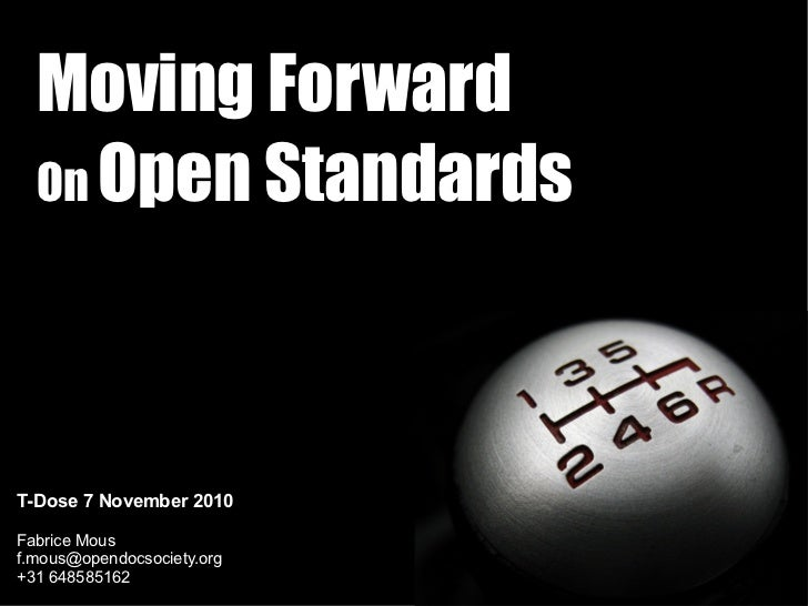 Moving Forward  On Open StandardsT-Dose 7 November 2010Fabrice Mousf.mous@opendocsociety.org+31 648585162