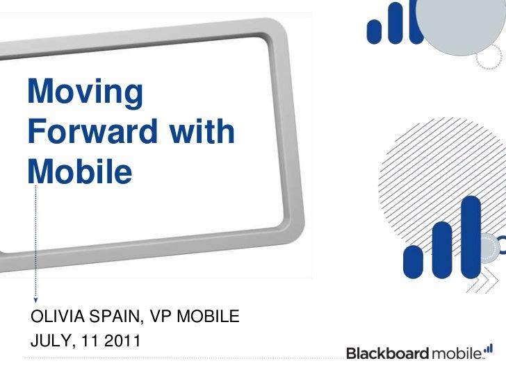 Moving Forward with Mobile<br />Olivia Spain, VP Mobile<br />July, 11 2011<br />