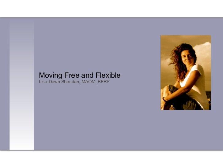 Moving Free and Flexible  Lisa-Dawn Sheridan, MAOM, BFRP