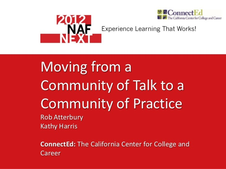 Moving from aCommunity of Talk to aCommunity of PracticeRob AtterburyKathy HarrisConnectEd: The California Center for Coll...
