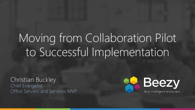 Online Conference June 17th and 18th 2015 Moving from Collaboration Pilot to Successful Implementation Christian Buckley C...