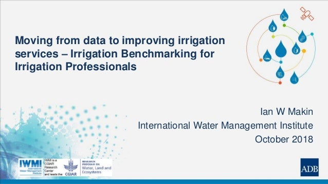 Moving from data to improving irrigation services – Irrigation Benchmarking for Irrigation Professionals Ian W Makin Inter...