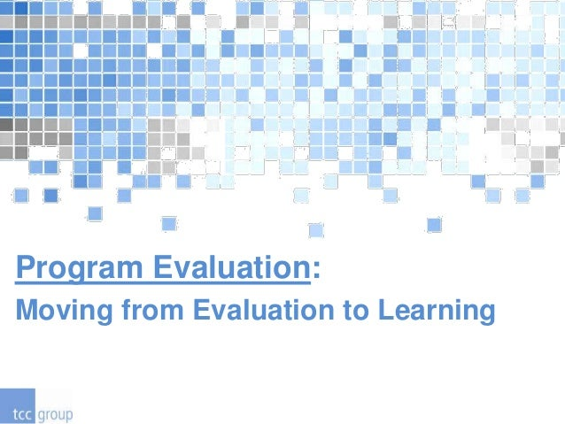 Program Evaluation:Moving from Evaluation to Learning