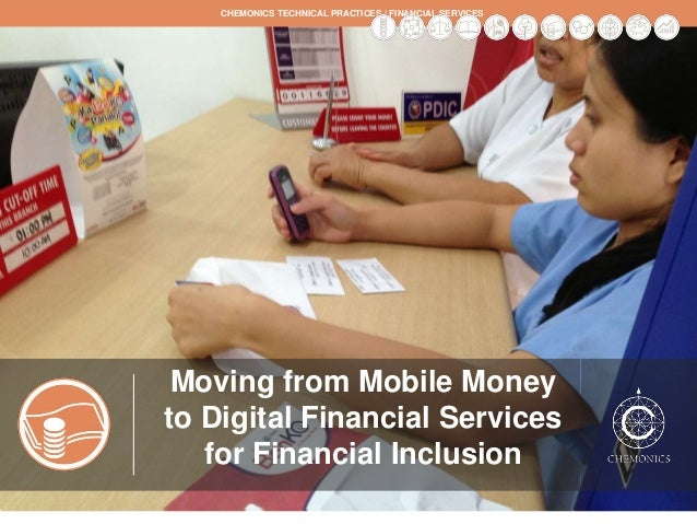 CHEMONICS TECHNICAL PRACTICES | FINANCIAL SERVICES  Moving from Mobile Money to Digital Financial Services for Financial I...