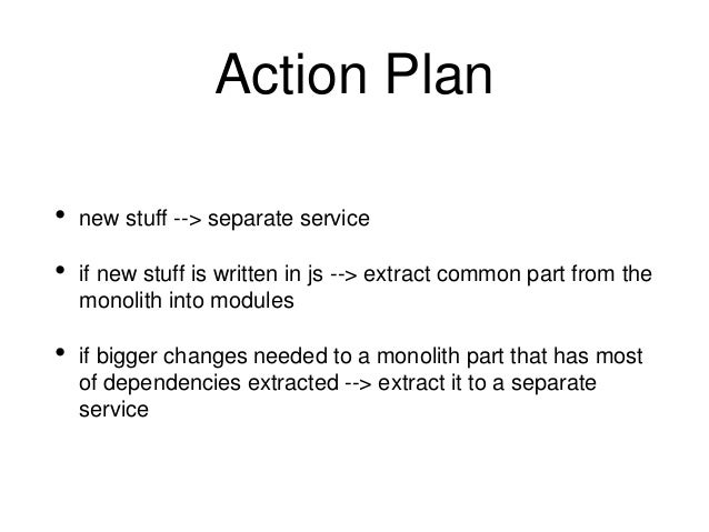 Action Plan 2 • new stuff --> it's own DB • critical existing services --> stop using central DB • distributed tracing (mo...