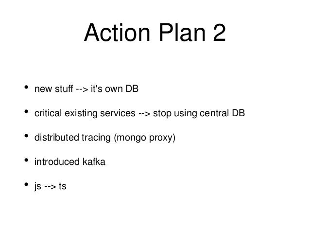Action Plan 3 • Improve alerting and monitoring (influx --> prometheus) • e2e tests, more integration tests, better sandbo...