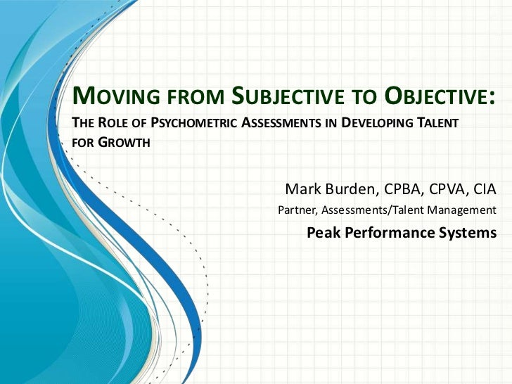 MOVING FROM SUBJECTIVE TO OBJECTIVE:THE ROLE OF PSYCHOMETRIC ASSESSMENTS IN DEVELOPING TALENTFOR GROWTH                   ...