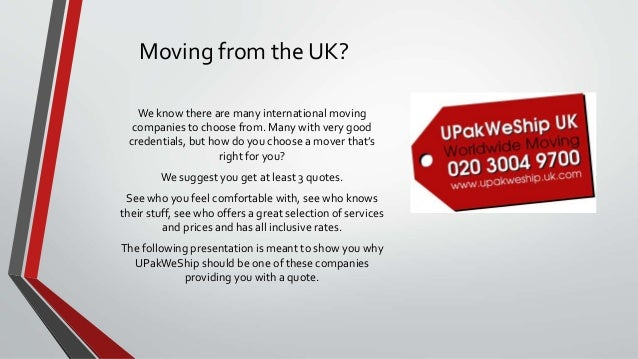 Moving from the UK? We know there are many international moving companies to choose from. Many with very good credentials,...
