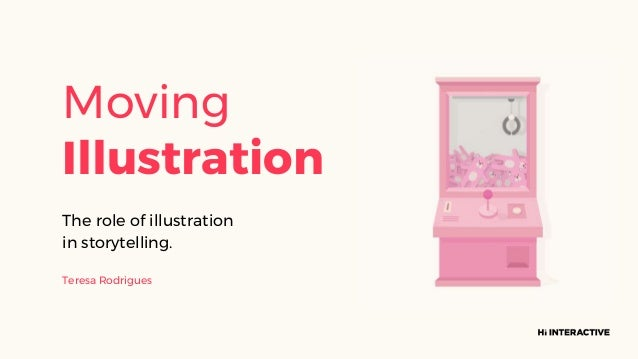 Moving Illustration The role of illustration in storytelling. Teresa Rodrigues