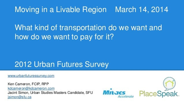 Moving in a Livable Region March 14, 2014 What kind of transportation do we want and how do we want to pay for it? 2012 Ur...