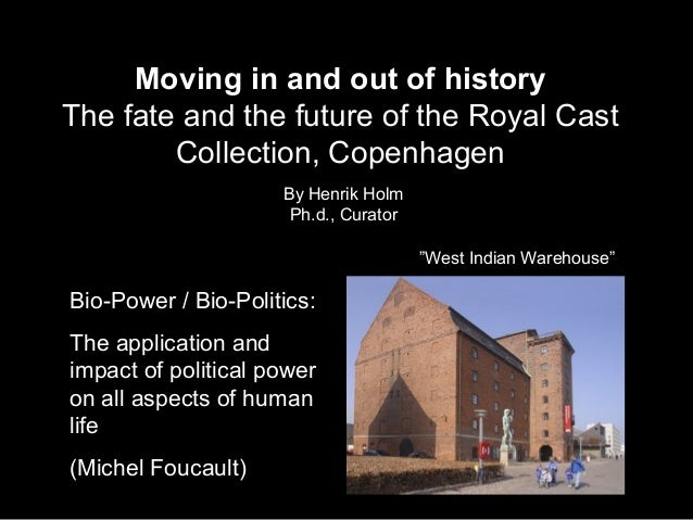 Moving in and out of history The fate and the future of the Royal Cast Collection, Copenhagen By Henrik Holm Ph.d., Curato...