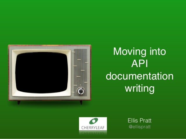Moving into API documentation writing Ellis Pratt @ellispratt